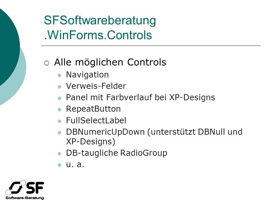 SFSoftwareberatung.WinForms.Controls Alle möglichen Controls Navigation Verweis-Felder Panel mit Farbverlauf bei XP-Designs RepeatButton FullSelectLabel DBNumericUpDown (unterstützt DBNull und XP-Designs) DB-taugliche RadioGroup u.
