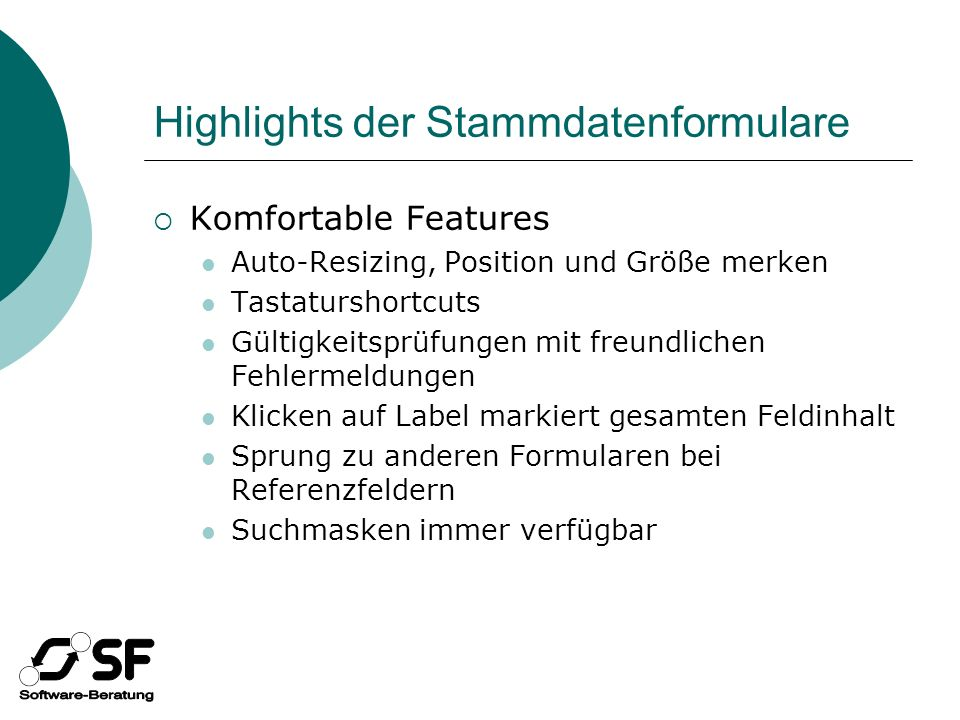 Highlights der Stammdatenformulare Komfortable Features Auto-Resizing, Position und Größe merken Tastaturshortcuts Gültigkeitsprüfungen mit freundlich