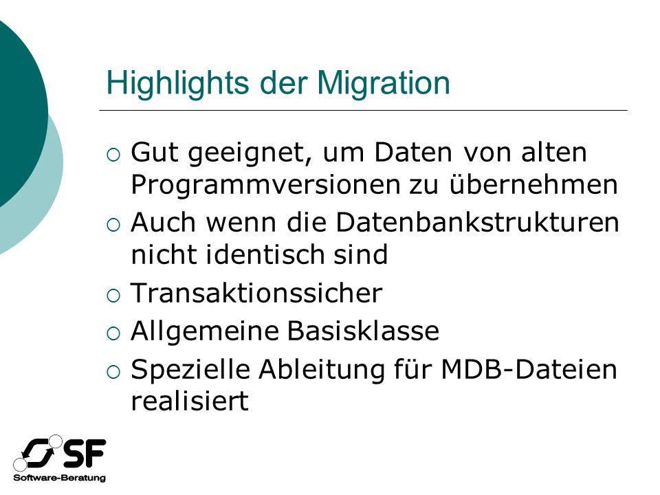 Highlights der Migration Gut geeignet, um Daten von alten Programmversionen zu übernehmen Auch wenn die Datenbankstrukturen nicht identisch sind Transaktionssicher Allgemeine Basisklasse Spezielle Ableitung für MDB-Dateien realisiert