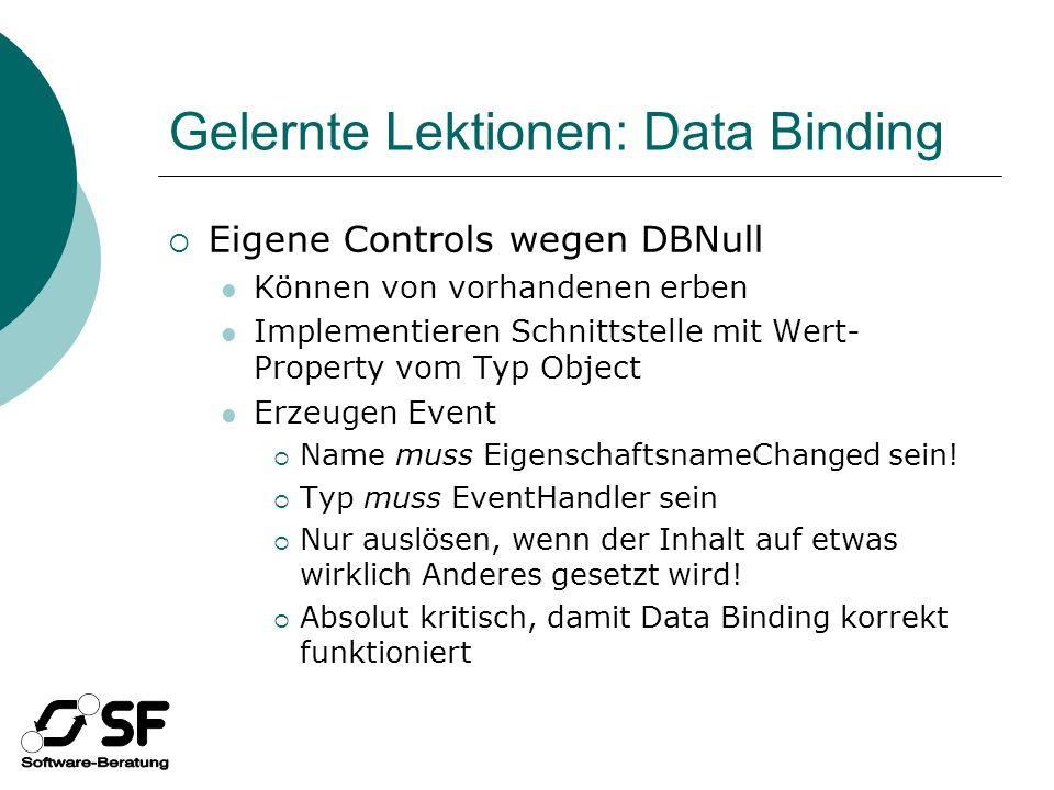 Gelernte Lektionen: Data Binding Eigene Controls wegen DBNull Können von vorhandenen erben Implementieren Schnittstelle mit Wert- Property vom Typ Object Erzeugen Event Name muss EigenschaftsnameChanged sein.