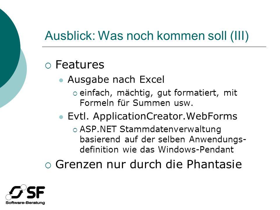 Ausblick: Was noch kommen soll (III) Features Ausgabe nach Excel einfach, mächtig, gut formatiert, mit Formeln für Summen usw.