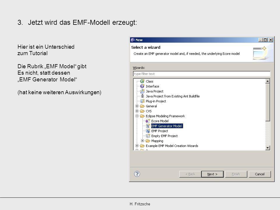 H. Fritzsche 3.Jetzt wird das EMF-Modell erzeugt: Hier ist ein Unterschied zum Tutorial Die Rubrik EMF Model gibt Es nicht, statt dessen EMF Generator