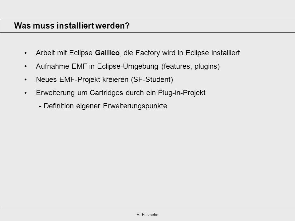 Was muss installiert werden? Arbeit mit Eclipse Galileo, die Factory wird in Eclipse installiert Aufnahme EMF in Eclipse-Umgebung (features, plugins)