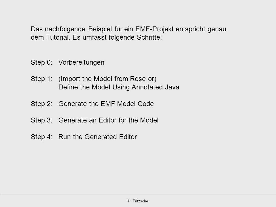 H. Fritzsche Das nachfolgende Beispiel für ein EMF-Projekt entspricht genau dem Tutorial. Es umfasst folgende Schritte: Step 0: Vorbereitungen Step 1: