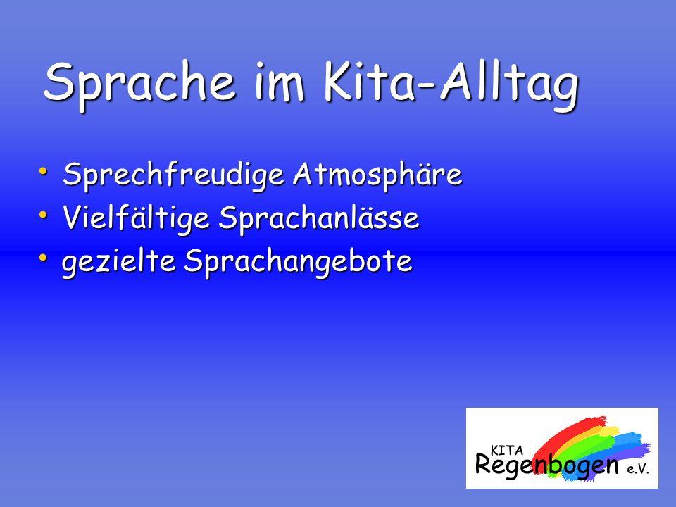 Sprache im Kita-Alltag Sprechfreudige Atmosphäre Sprechfreudige Atmosphäre Vielfältige Sprachanlässe Vielfältige Sprachanlässe gezielte Sprachangebote