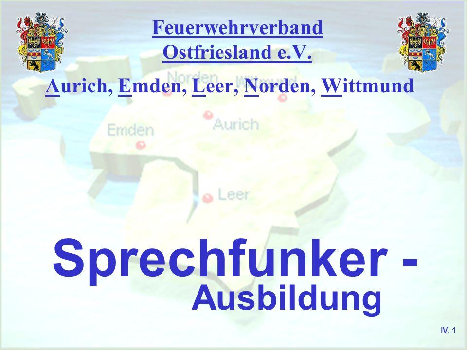 Feuerwehrverband Ostfriesland e.V. Aurich, Emden, Leer, Norden, Wittmund Sprechfunker - Ausbildung IV. 1