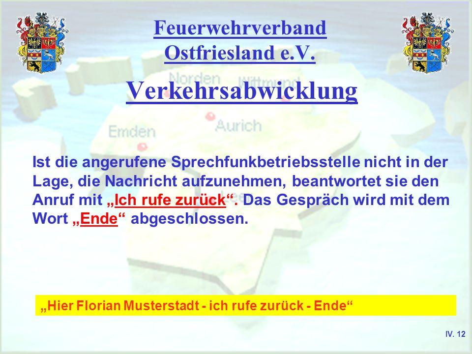 Feuerwehrverband Ostfriesland e.V. Verkehrsabwicklung Ist die angerufene Sprechfunkbetriebsstelle nicht in der Lage, die Nachricht aufzunehmen, beantw
