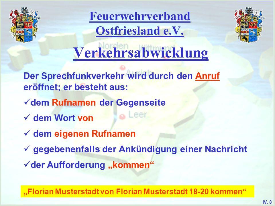 Feuerwehrverband Ostfriesland e.V. Verkehrsabwicklung Der Sprechfunkverkehr wird durch den Anruf eröffnet; er besteht aus: dem Rufnamen der Gegenseite