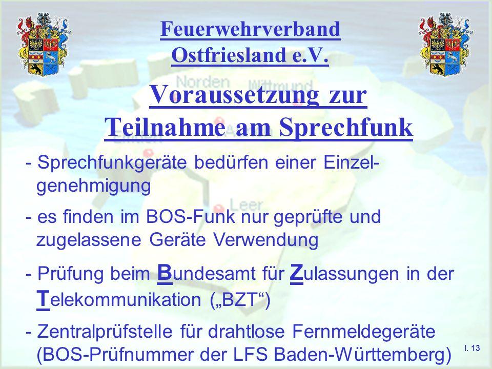 Feuerwehrverband Ostfriesland e.V. Voraussetzung zur Teilnahme am Sprechfunk I. 12 Erfolgreiche Teilnahme am Sprechfunkerlehrgang