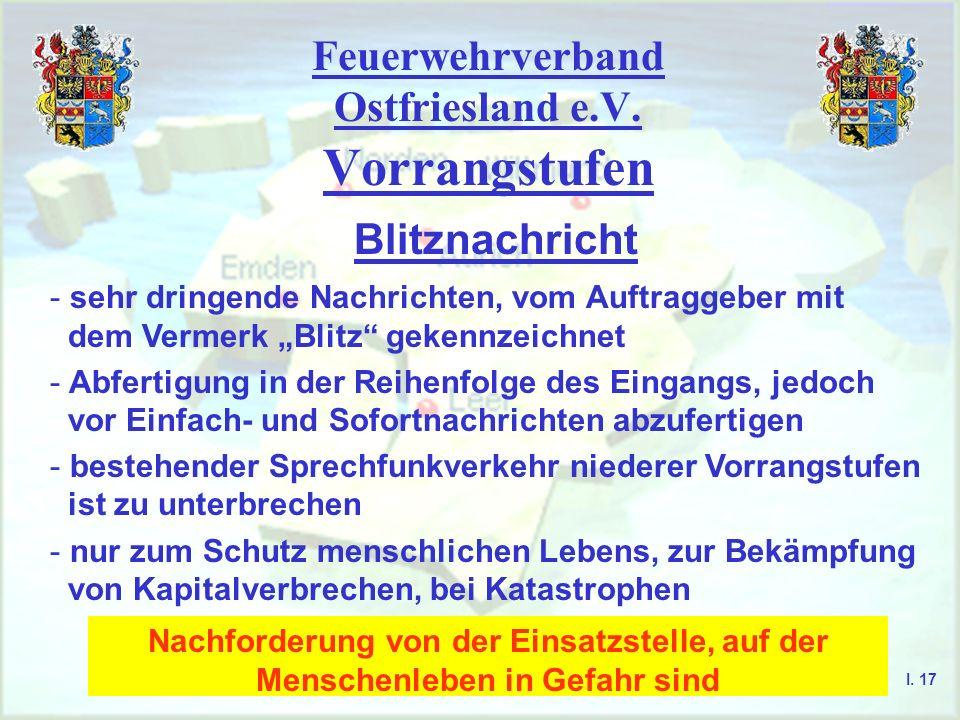 Feuerwehrverband Ostfriesland e.V. Vorrangstufen I. 16 Sofortnachricht - dringende Nachrichten, vom Auftraggeber mit dem Vermerk Sofort gekennzeichnet