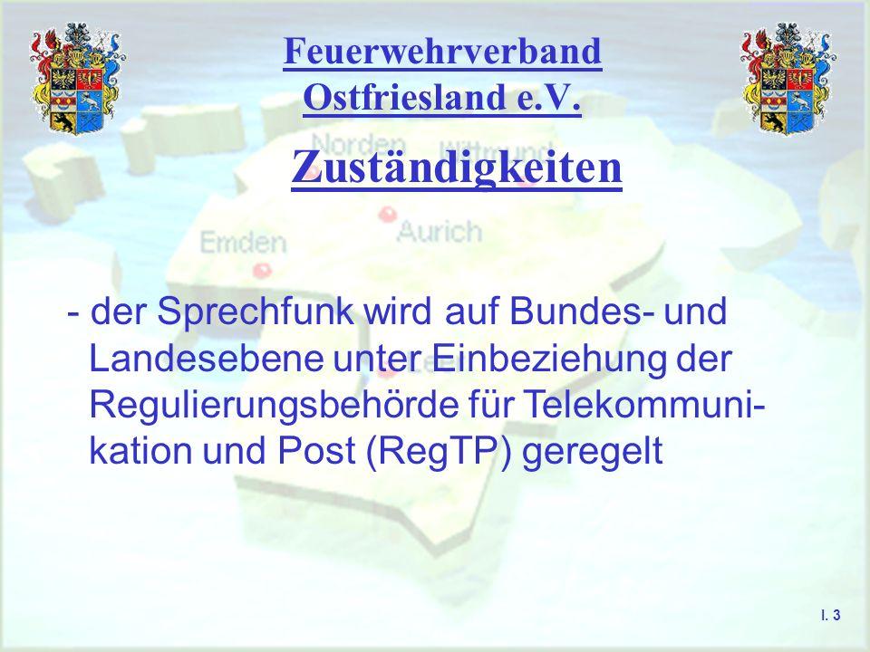 Feuerwehrverband Ostfriesland e.V. Rechtliche Grundlagen Aurich, Emden, Leer, Norden, Wittmund I. 2 1. Zuständigkeiten 2. Voraussetzungen zur Teilnahm