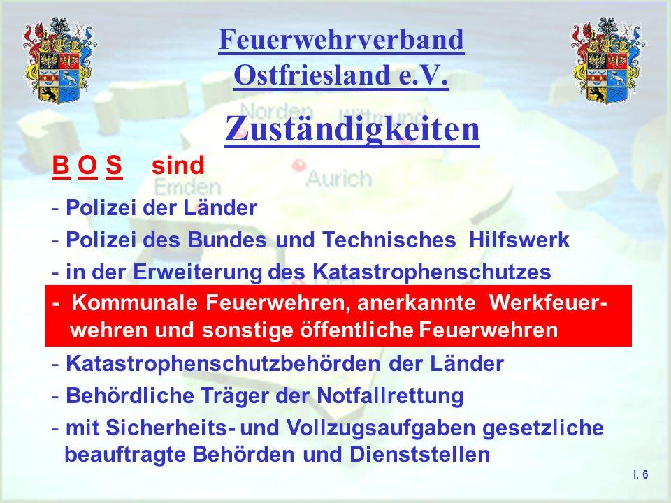Feuerwehrverband Ostfriesland e.V. Zuständigkeiten I. 5 B O S B ehörden und O rganisationen mit S icherheitsaufgaben