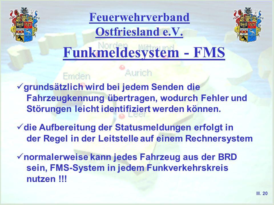 Feuerwehrverband Ostfriesland e.V. Funkmeldesystem - FMS Einsatz seit Anfang der 80er Jahre es dient der Übermittlung von Kurzinformationen zwischen L