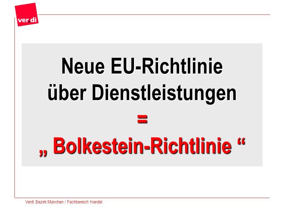 Verdi Bezirk München / Fachbereich Handel Neue EU-Richtlinie über Dienstleistungen = Bolkestein-Richtlinie Neue EU-Richtlinie über Dienstleistungen =