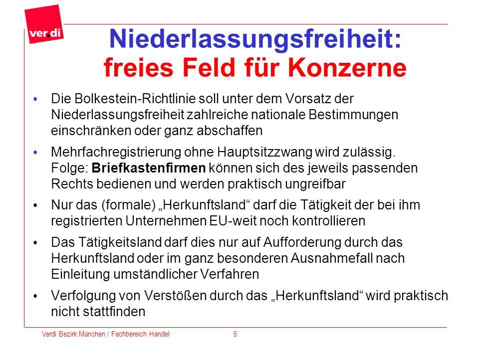 Niederlassungsfreiheit: freies Feld für Konzerne Verdi Bezirk München / Fachbereich Handel5 Die Bolkestein-Richtlinie soll unter dem Vorsatz der Niede