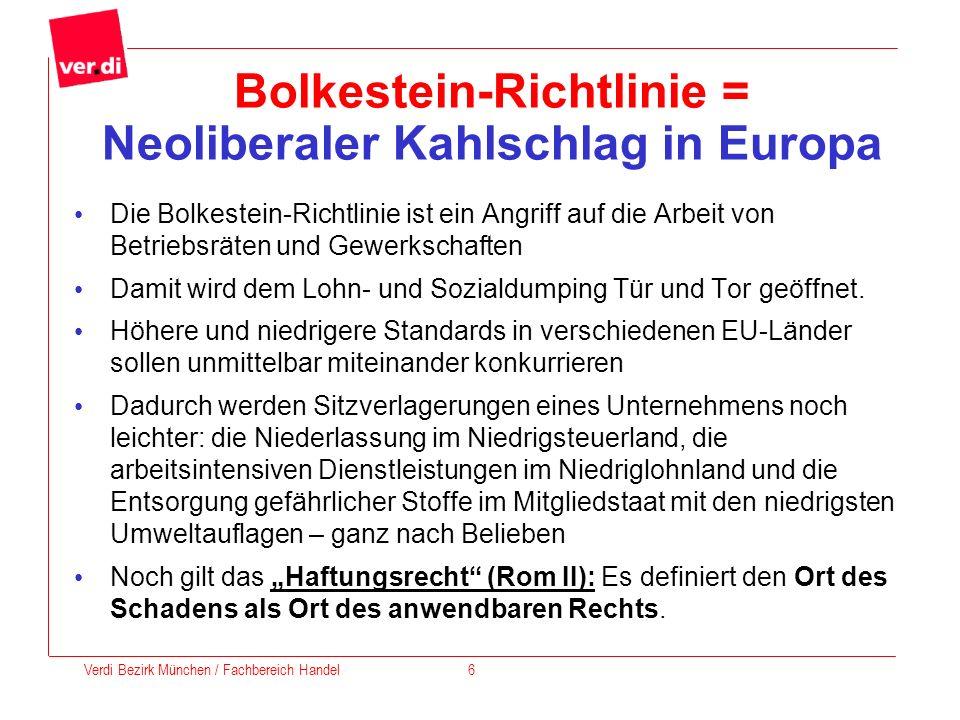 Bolkestein-Richtlinie = Neoliberaler Kahlschlag in Europa Die Bolkestein-Richtlinie ist ein Angriff auf die Arbeit von Betriebsräten und Gewerkschafte
