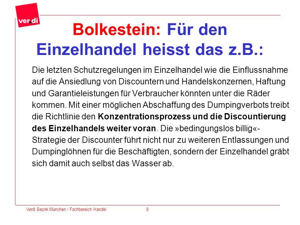 Bolkestein: Für den Einzelhandel heisst das z.B.: Die letzten Schutzregelungen im Einzelhandel wie die Einflussnahme auf die Ansiedlung von Discounter