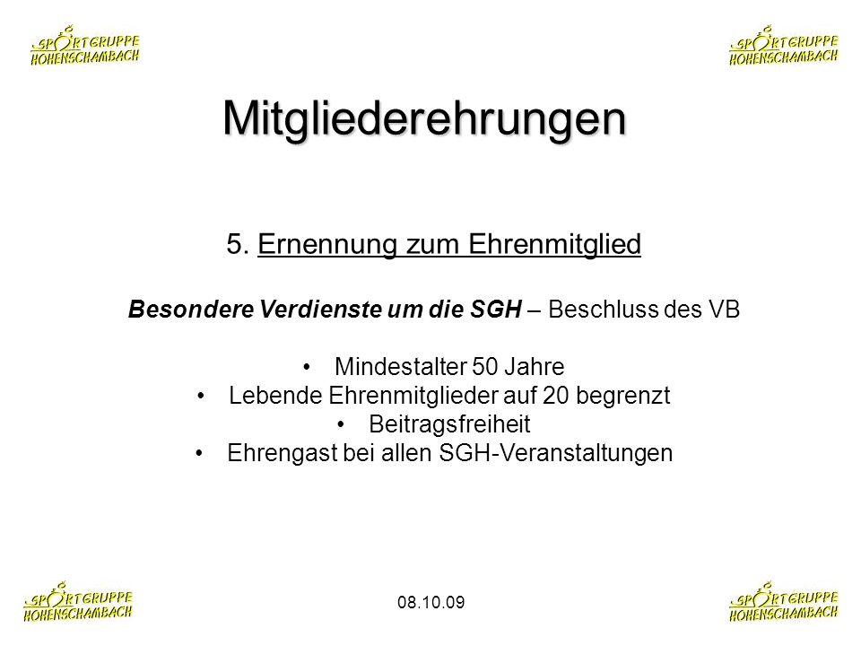 08.10.09 Mitgliederehrungen 5. Ernennung zum Ehrenmitglied Besondere Verdienste um die SGH – Beschluss des VB Mindestalter 50 Jahre Lebende Ehrenmitgl