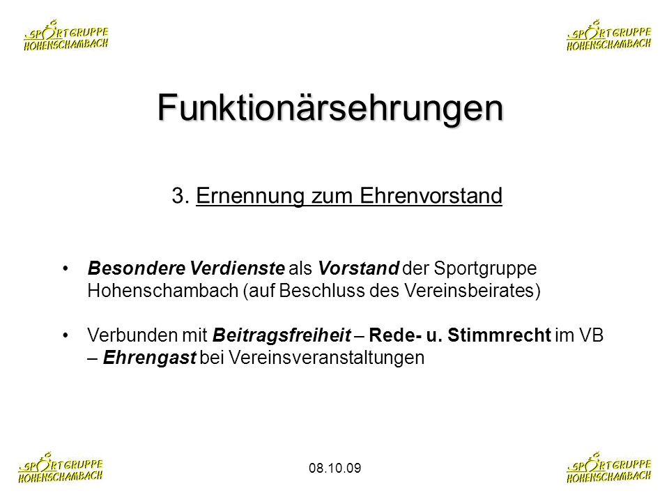 08.10.09 Funktionärsehrungen 3. Ernennung zum Ehrenvorstand Besondere Verdienste als Vorstand der Sportgruppe Hohenschambach (auf Beschluss des Verein