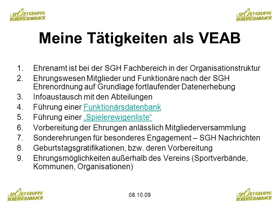 08.10.09 Meine Tätigkeiten als VEAB 1.Ehrenamt ist bei der SGH Fachbereich in der Organisationstruktur 2.Ehrungswesen Mitglieder und Funktionäre nach