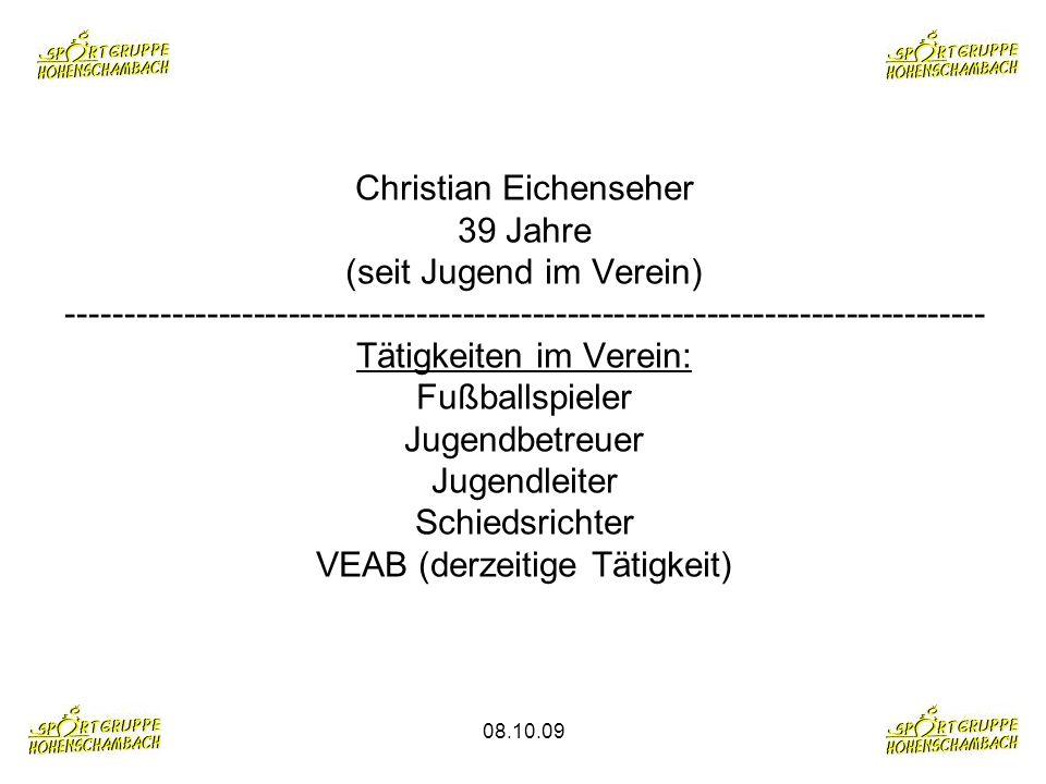 08.10.09 Christian Eichenseher 39 Jahre (seit Jugend im Verein) ------------------------------------------------------------------------------- Tätigk