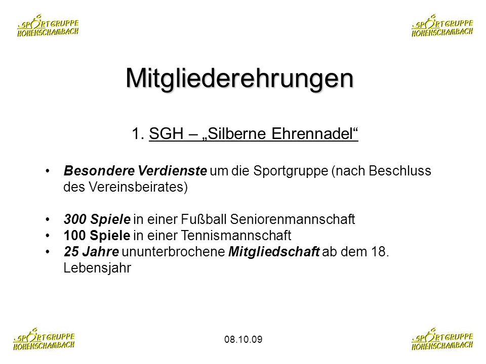 08.10.09 Mitgliederehrungen 1. SGH – Silberne Ehrennadel Besondere Verdienste um die Sportgruppe (nach Beschluss des Vereinsbeirates) 300 Spiele in ei