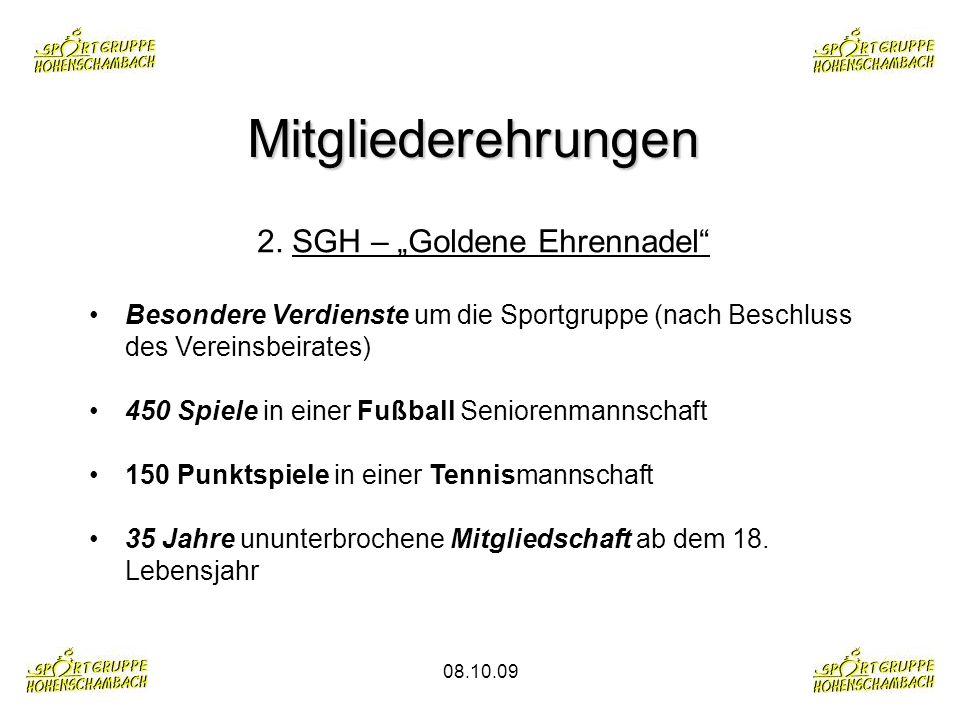 08.10.09 Mitgliederehrungen 2. SGH – Goldene Ehrennadel Besondere Verdienste um die Sportgruppe (nach Beschluss des Vereinsbeirates) 450 Spiele in ein