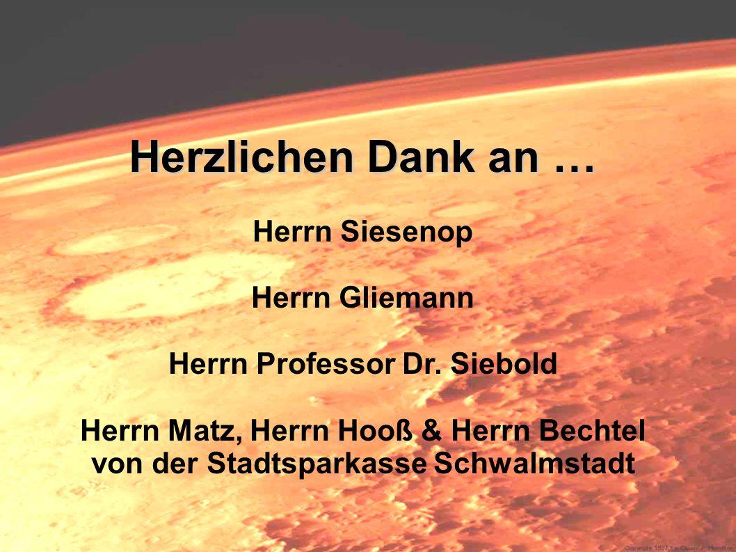 Herzlichen Dank an … Herzlichen Dank an … Herrn Siesenop Herrn Gliemann Herrn Professor Dr. Siebold Herrn Matz, Herrn Hooß & Herrn Bechtel von der Sta