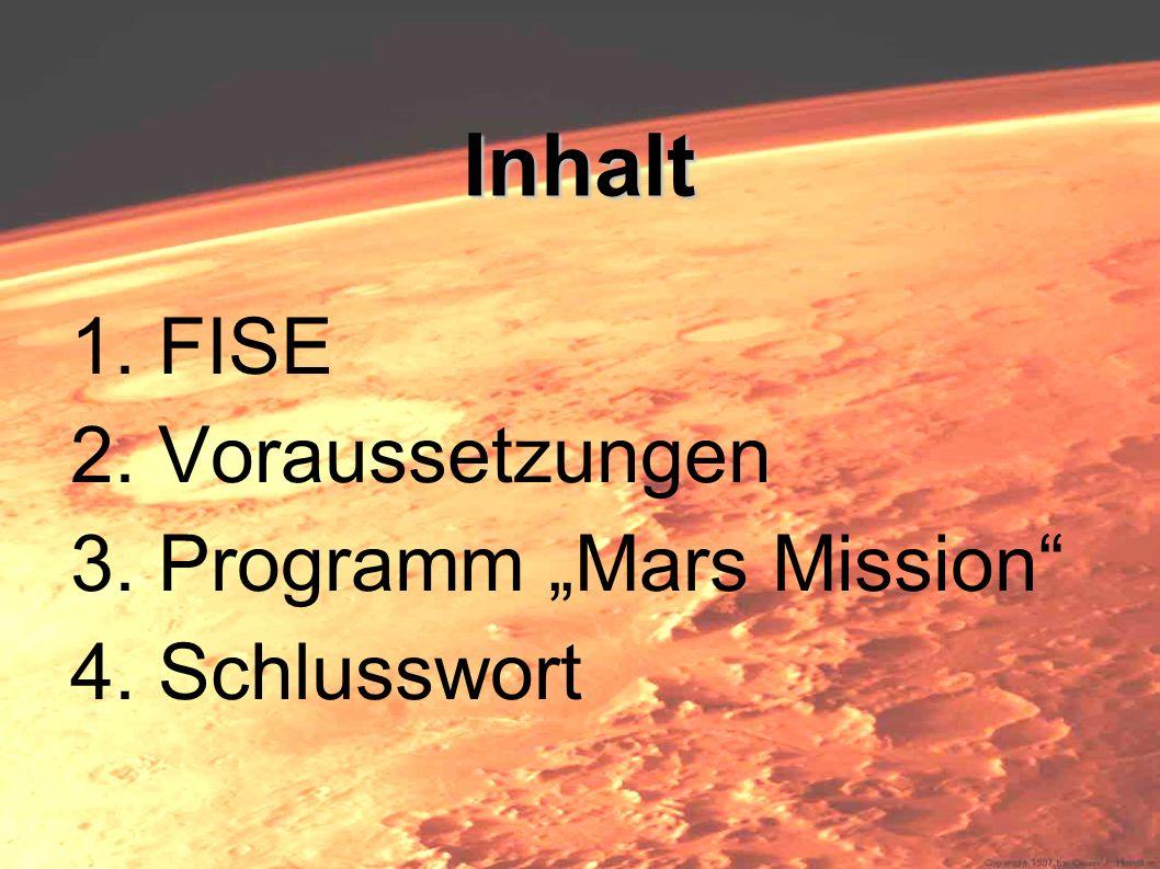 Inhalt 1. FISE 2. Voraussetzungen 3. Programm Mars Mission 4. Schlusswort