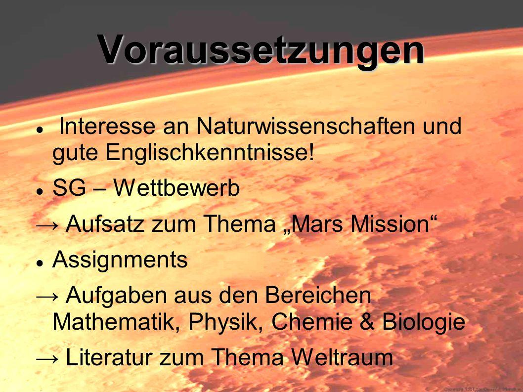 Voraussetzungen Interesse an Naturwissenschaften und gute Englischkenntnisse! SG – Wettbewerb Aufsatz zum Thema Mars Mission Assignments Aufgaben aus