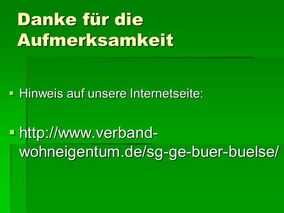 Danke für die Aufmerksamkeit Hinweis auf unsere Internetseite: Hinweis auf unsere Internetseite: http://www.verband- wohneigentum.de/sg-ge-buer-buelse/ http://www.verband- wohneigentum.de/sg-ge-buer-buelse/