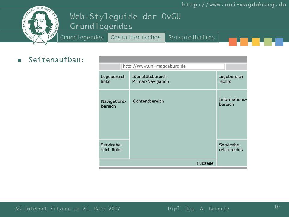 AG-Internet Sitzung am 21. März 2007 10 http://www.uni-magdeburg.de Web-Styleguide der OvGU Grundlegendes Seitenaufbau: Dipl.-Ing. A. Gerecke Grundleg