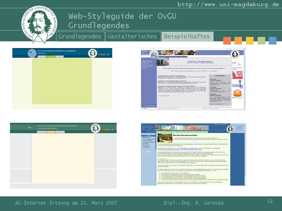 AG-Internet Sitzung am 21. März 2007 12 http://www.uni-magdeburg.de Web-Styleguide der OvGU Grundlegendes Dipl.-Ing. A. Gerecke GrundlegendesGestalter