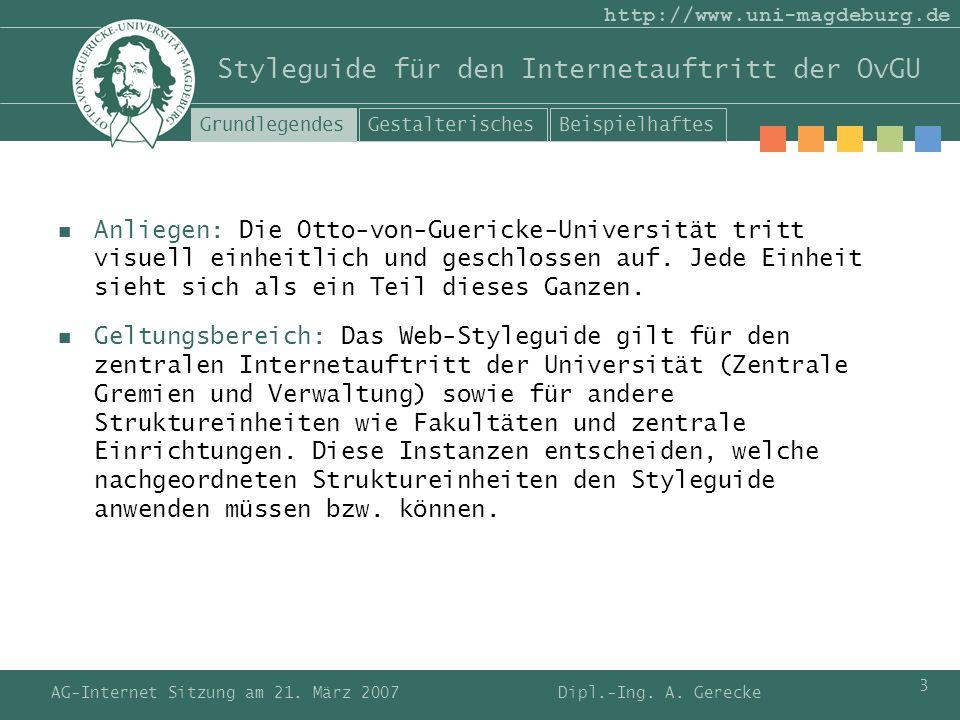 AG-Internet Sitzung am 21. März 2007 3 http://www.uni-magdeburg.de Anliegen: Die Otto-von-Guericke-Universität tritt visuell einheitlich und geschloss