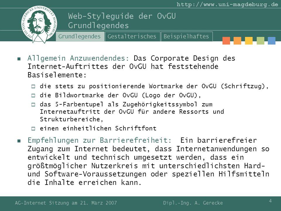 AG-Internet Sitzung am 21. März 2007 4 http://www.uni-magdeburg.de Web-Styleguide der OvGU Grundlegendes Allgemein Anzuwendendes: Das Corporate Design