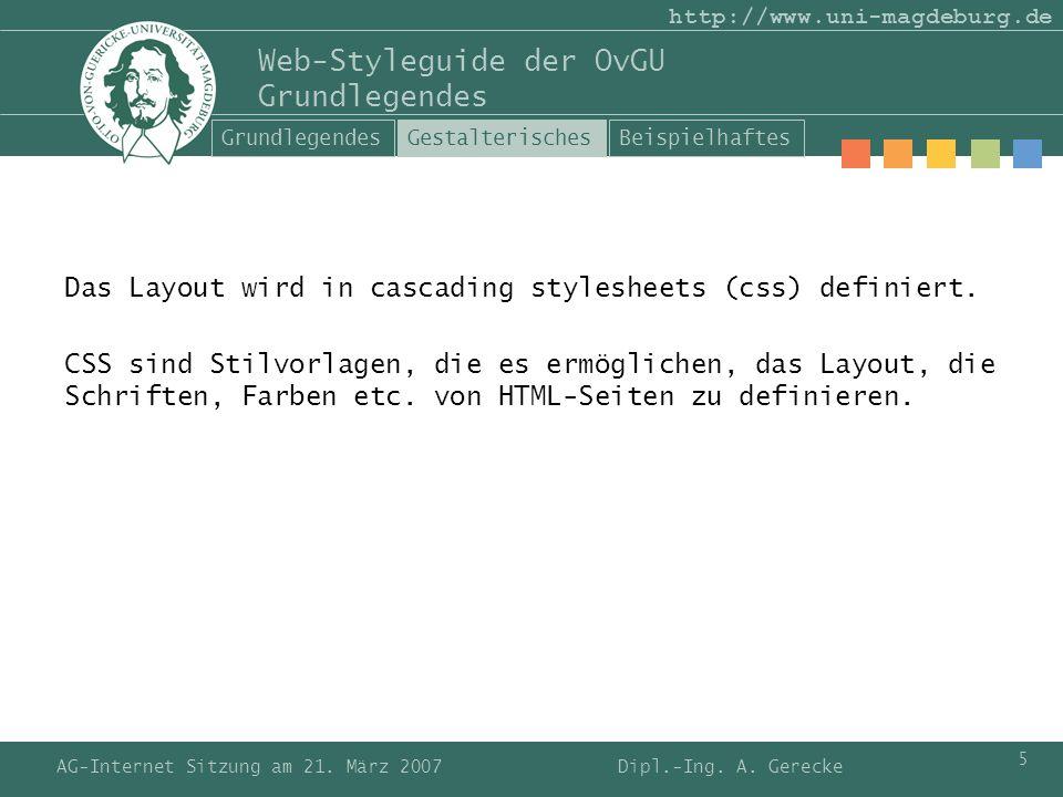 AG-Internet Sitzung am 21. März 2007 5 http://www.uni-magdeburg.de Web-Styleguide der OvGU Grundlegendes Das Layout wird in cascading stylesheets (css
