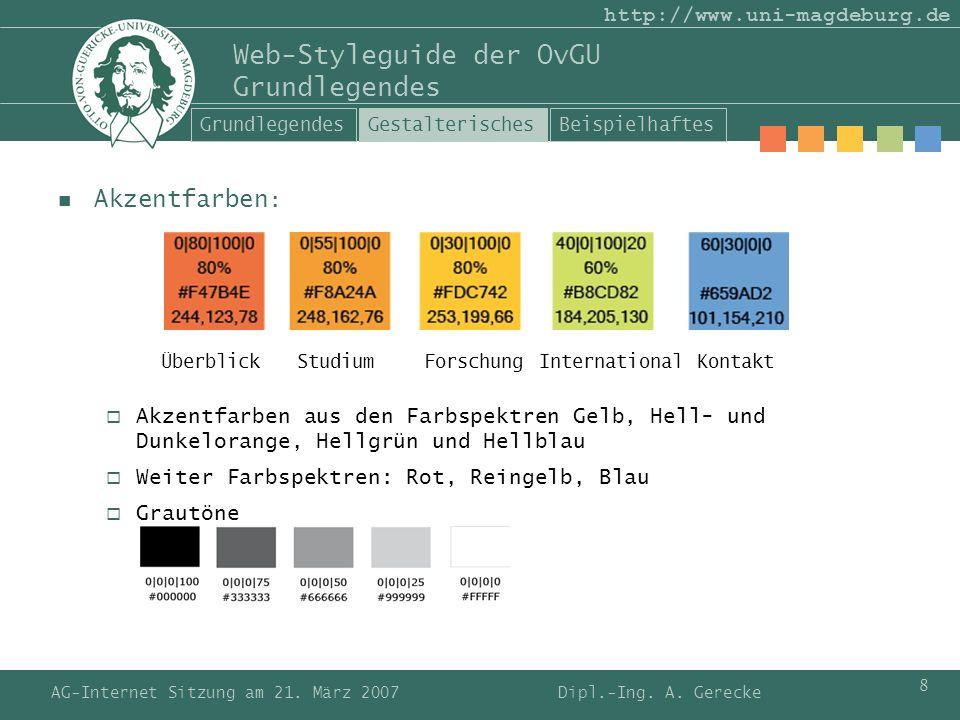 AG-Internet Sitzung am 21. März 2007 8 http://www.uni-magdeburg.de Web-Styleguide der OvGU Grundlegendes Akzentfarben : Akzentfarben aus den Farbspekt