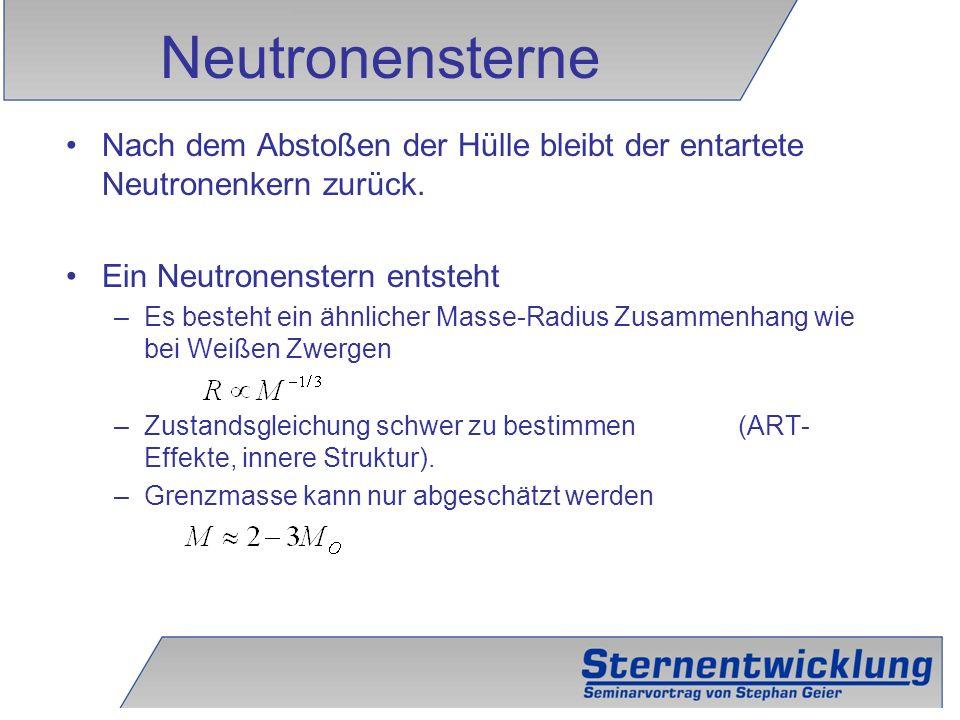 31 Nach dem Abstoßen der Hülle bleibt der entartete Neutronenkern zurück. Ein Neutronenstern entsteht –Es besteht ein ähnlicher Masse-Radius Zusammenh