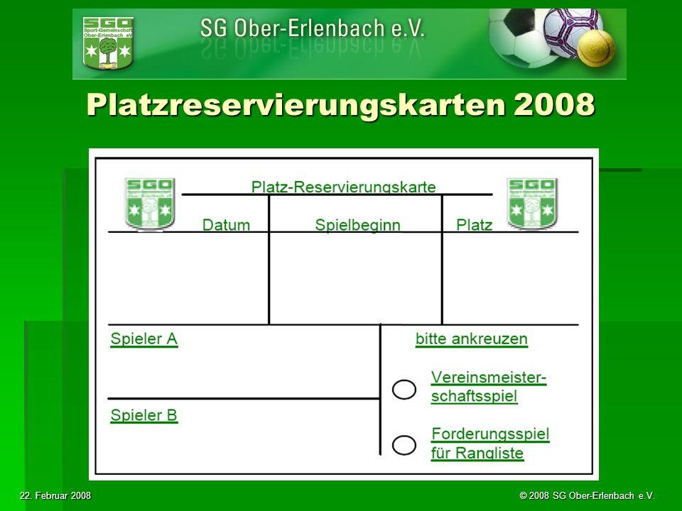 22. Februar 2008 © 2008 SG Ober-Erlenbach e.V. Platzreservierungskarten 2008
