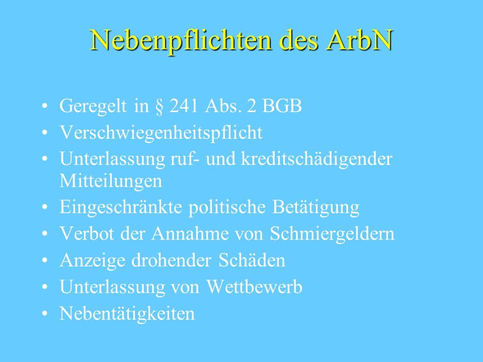Nebenpflichten des ArbN Geregelt in § 241 Abs. 2 BGB Verschwiegenheitspflicht Unterlassung ruf- und kreditschädigender Mitteilungen Eingeschränkte pol