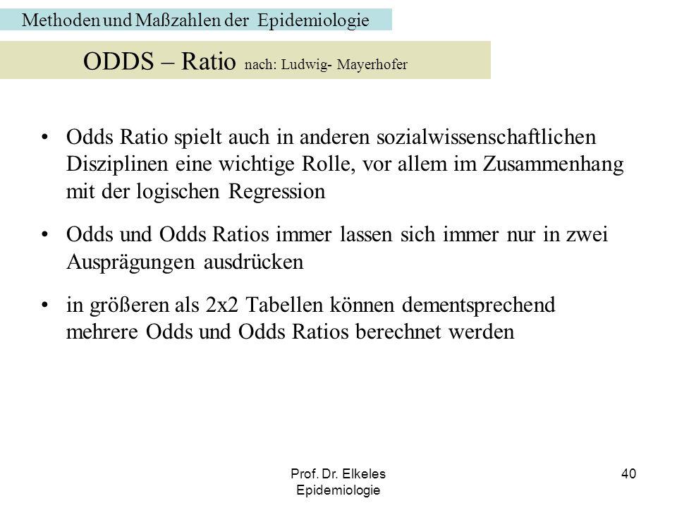 Prof. Dr. Elkeles Epidemiologie 40 Odds Ratio spielt auch in anderen sozialwissenschaftlichen Disziplinen eine wichtige Rolle, vor allem im Zusammenha