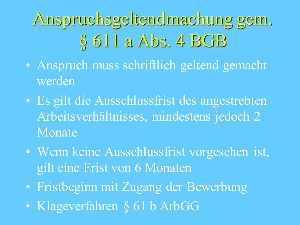 Anspruchsgeltendmachung gem. § 611 a Abs. 4 BGB Anspruch muss schriftlich geltend gemacht werden Es gilt die Ausschlussfrist des angestrebten Arbeitsv