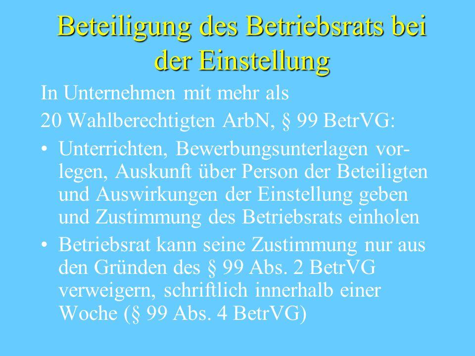 Beteiligung des Betriebsrats bei der Einstellung In Unternehmen mit mehr als 20 Wahlberechtigten ArbN, § 99 BetrVG: Unterrichten, Bewerbungsunterlagen