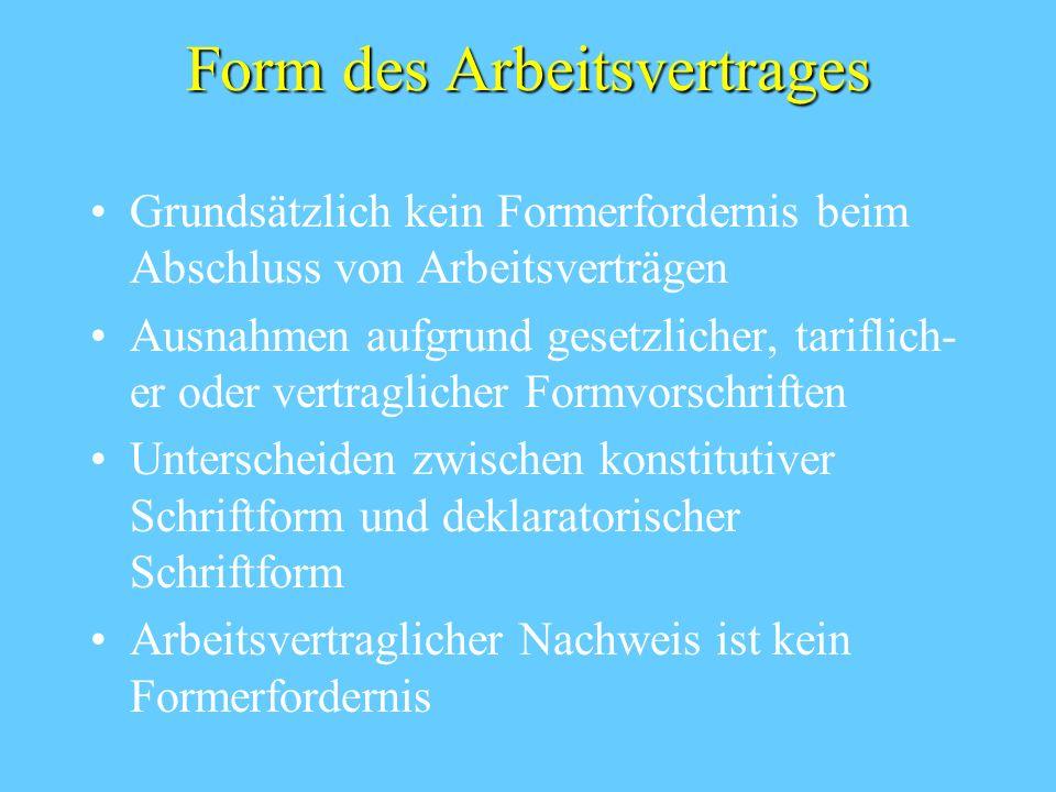Form des Arbeitsvertrages Grundsätzlich kein Formerfordernis beim Abschluss von Arbeitsverträgen Ausnahmen aufgrund gesetzlicher, tariflich- er oder v