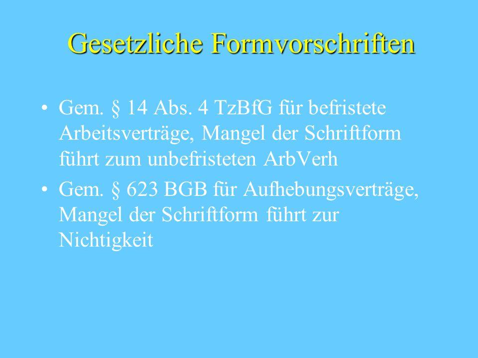 Gesetzliche Formvorschriften Gem. § 14 Abs. 4 TzBfG für befristete Arbeitsverträge, Mangel der Schriftform führt zum unbefristeten ArbVerh Gem. § 623
