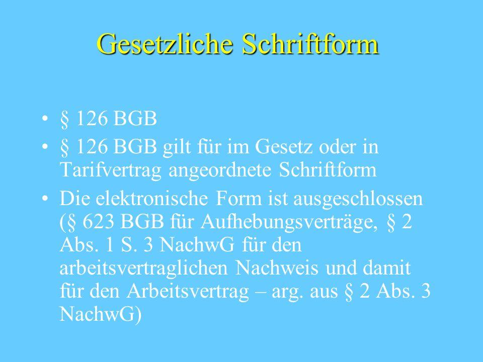 Gesetzliche Schriftform § 126 BGB § 126 BGB gilt für im Gesetz oder in Tarifvertrag angeordnete Schriftform Die elektronische Form ist ausgeschlossen