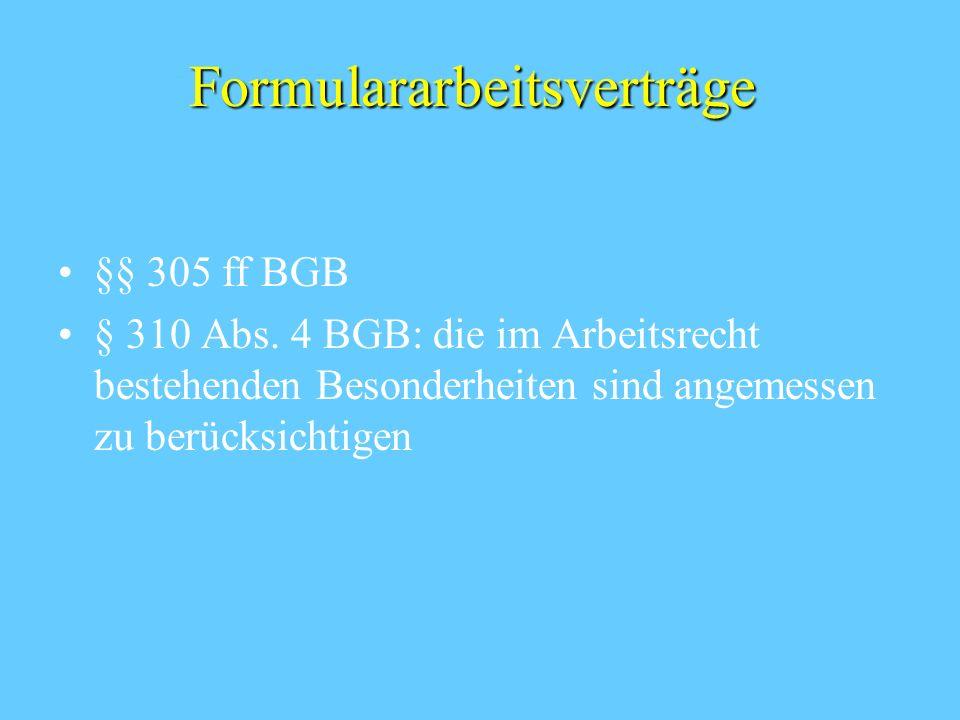 Formulararbeitsverträge §§ 305 ff BGB § 310 Abs. 4 BGB: die im Arbeitsrecht bestehenden Besonderheiten sind angemessen zu berücksichtigen