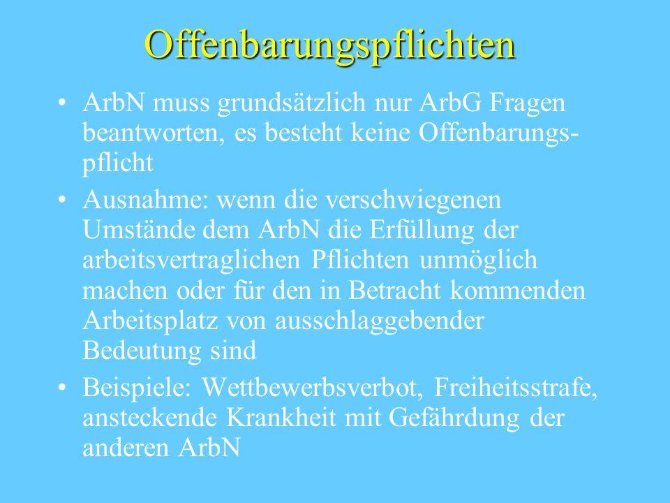 Offenbarungspflichten ArbN muss grundsätzlich nur ArbG Fragen beantworten, es besteht keine Offenbarungs- pflicht Ausnahme: wenn die verschwiegenen Um