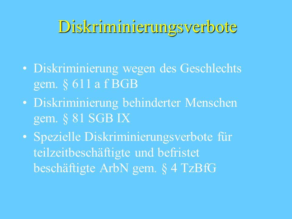 Diskriminierungsverbote Diskriminierung wegen des Geschlechts gem. § 611 a f BGB Diskriminierung behinderter Menschen gem. § 81 SGB IX Spezielle Diskr