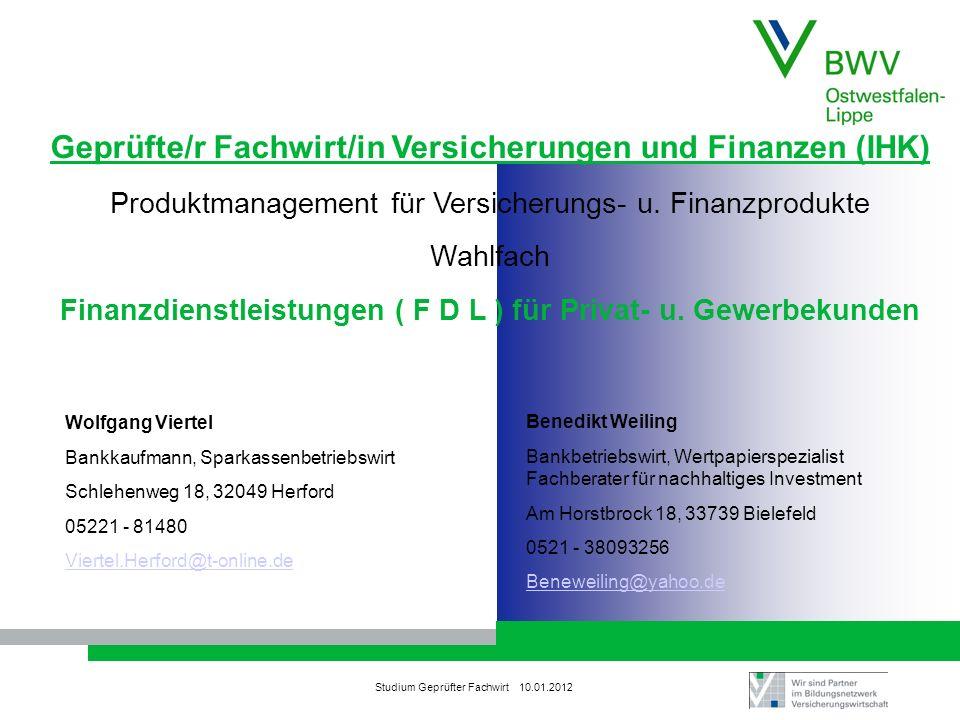 Studium Geprüfter Fachwirt 10.01.2012 Geprüfte/r Fachwirt/in Versicherungen und Finanzen (IHK) Produktmanagement für Versicherungs- u. Finanzprodukte